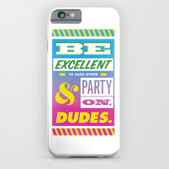 Be Excellent to Each Other And Party On Dudes iPhone & iPod Case