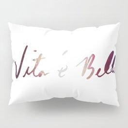 La vita è bella - Life Is Beautiful Pillow Sham