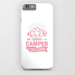 Happy Camper Life Is Good pw iPhone Case