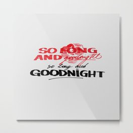 So long and goodnight Metal Print