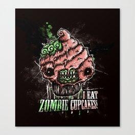 I Eat Zombie Cupcakes! Canvas Print