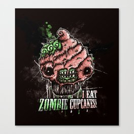 I Eat Zombie Cupcakes! Canvas Print