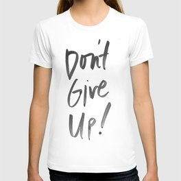Don't Give Up- Black and White Watercolor Print  T-shirt