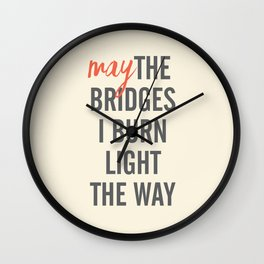 May the bridges I burn light the way, strong woman, quote for motivation, getting over, independent Wall Clock
