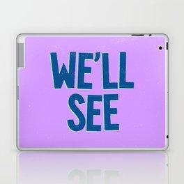 We'll See Laptop & iPad Skin
