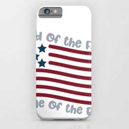 Indepence Day Land of the Free Home of the Brave American Flag July 4th Shirt iPhone Case