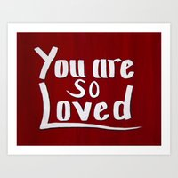 you are so loved Art Prints featuring You are so loved by Dori Laine