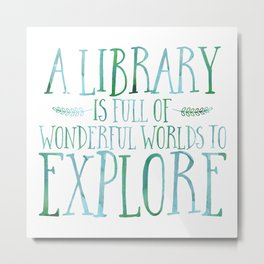 A Library is Full of Wonderful Worlds to Explore - Blue/Green Metal Print