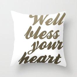 Well Bless Your Heart Throw Pillow
