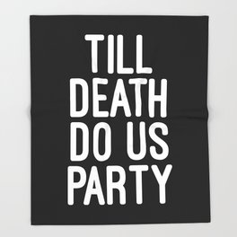 Till Death Do Us Party Music Quote Throw Blanket