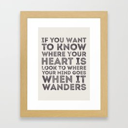 If You Want To Know Where Your Heart Is Framed Art Print