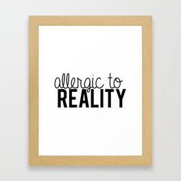 Allergic to reality. Framed Art Print