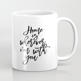 Love Quote Home Is Wherever I'm With You Anniversary Gift For Him For Her Wall Quote Quote Print Art Coffee Mug
