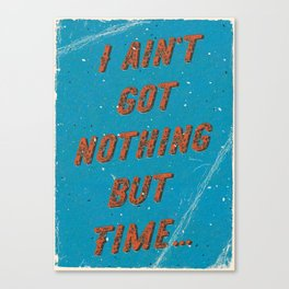 I ain't got nothing but time - A Hell Songbook Edition Canvas Print