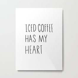 Iced coffee has my heart Metal Print