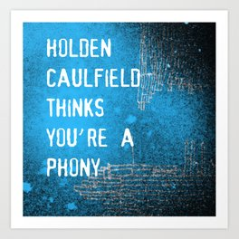 Thinks you're a phony Art Print