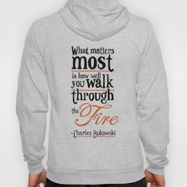 What Matters Most - Charles Bukowski Quote Hoody