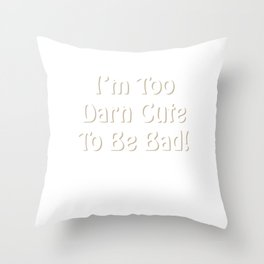 I'm Too Darn Cute to Be Bad Attractive Trouble-Maker T-Shirt Throw Pillow