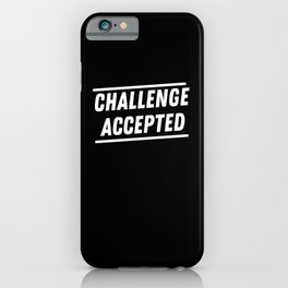 Challenge Accepted iPhone Case