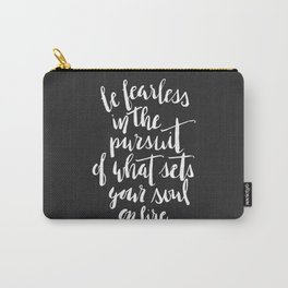 Inspirational Quote Be fearless in the pursuit of what sets your soul on fire Carry-All Pouch
