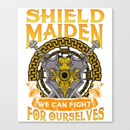 Shield Maiden We Can Fight For Ourselves Warrior Canvas Print