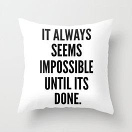It Always Seems Impossible Until It's Done. Throw Pillow