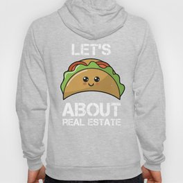 Lets Taco About Real Estate I Funny Realtor Gift print Hoody