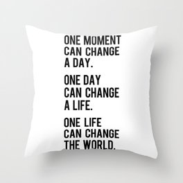 One moment can change a day Throw Pillow