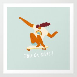 You go, girl! Art Print