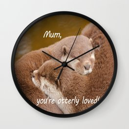 Mum You're Otterley Loved Wall Clock