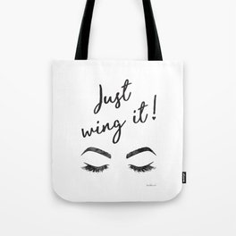 Just wing it, Quote, make up, Makeup, Brows, Eyeliner, Lashes, Vanity, make up print, make up quote, Tote Bag