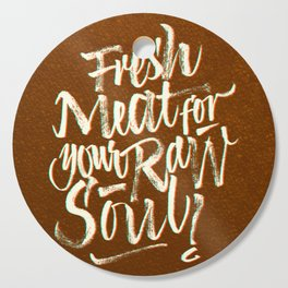 Fresh Meat for your Raw Soul Cutting Board