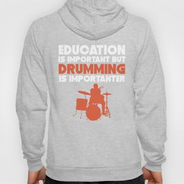 Education Is Important But Drumming Is Importanter Hoody