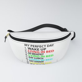 My Perfect Day  , Lying in Bed  Funny  Gift Fanny Pack
