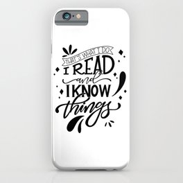 I Read and I Know Things - White iPhone Case
