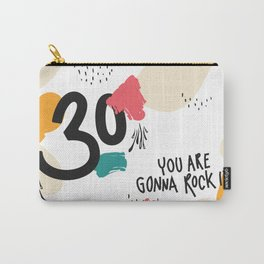 30 you are gonna rock it! Carry-All Pouch