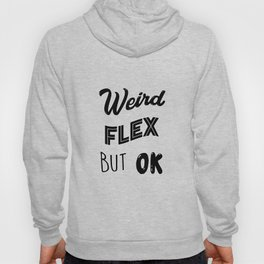 Weird Flex But Ok Meme Hoody
