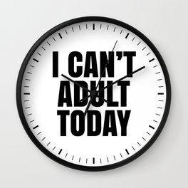I Can't Adult Today Wall Clock