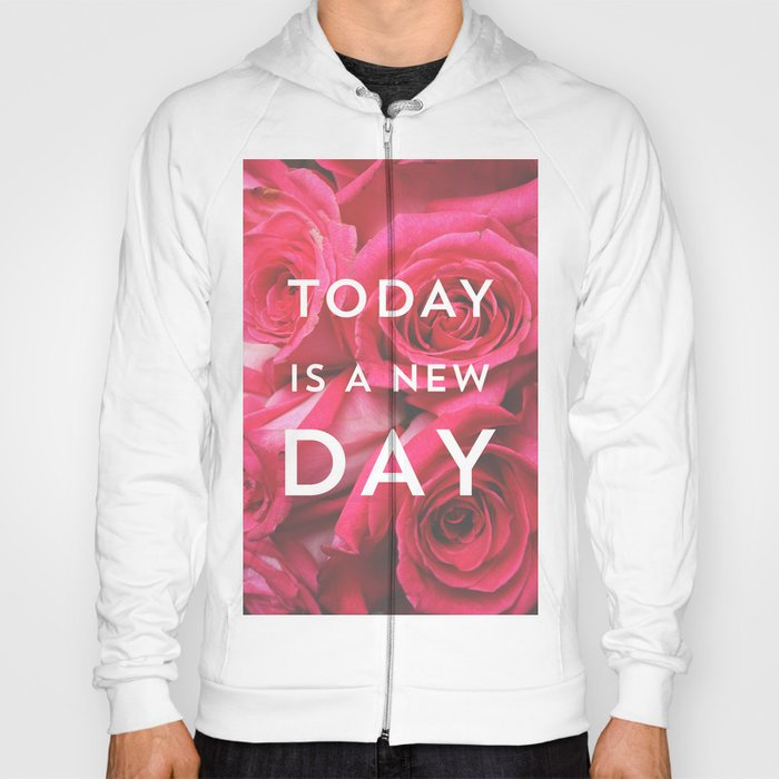 Today is a new day - roses photograph Hoody