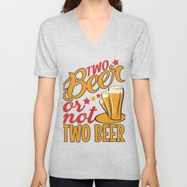 Two Beer or Not Two Beer Unisex V-Neck