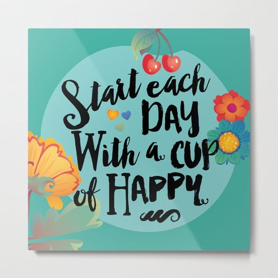 Start each day with a cup of happy Metal Print