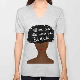 All We Ever Did Was Be Black Unisex V-Neck