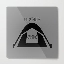 I'd Rather Be Camping - Grey Metal Print
