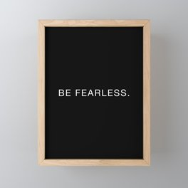 Be Fearless Framed Mini Art Print