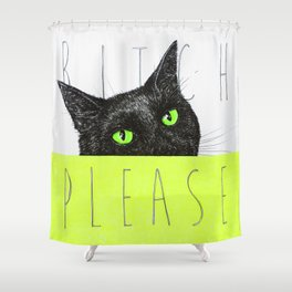 BITCH PLEASE Shower Curtain