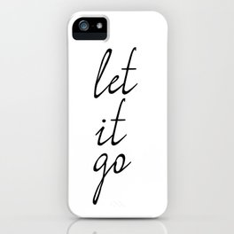 Let It Go, Inspirational Print, Home Decor, Quote Poster, Inspirational Quote iPhone Case