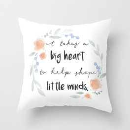 It Takes a Big Heart to Help Shape Little Minds Throw Pillow