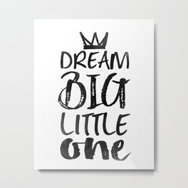 PRINTABLE Art,NURSERY DECOR,Dream Big Little One,Inspirational Quote,Motivational Print Metal Print