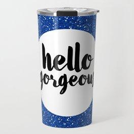 Hello Gorgeous 01 Travel Mug