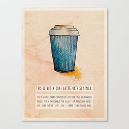 THIS IS NOT A CHAI LATTE WITH SOY MILK. Canvas Print